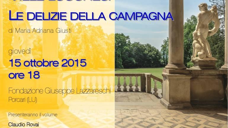 """Giovedì 15 ottobre 2015 alle ore 18 presentazione del libro """"Le Ville lucchesi. Le delizie della campagna"""" alla Fondazione Lazzareschi a Porcari."""