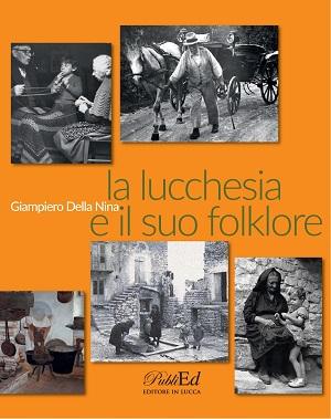 """3 marzo 2017, nuova presentazione per """"La lucchesia e il suo folklore"""""""